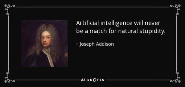Where do the dangers of artificial intelligence come from? /img/ai-no-match-for-natural-stupidity-joseph-addison.jpg
